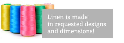 Linen is made in requested designs and dimensions